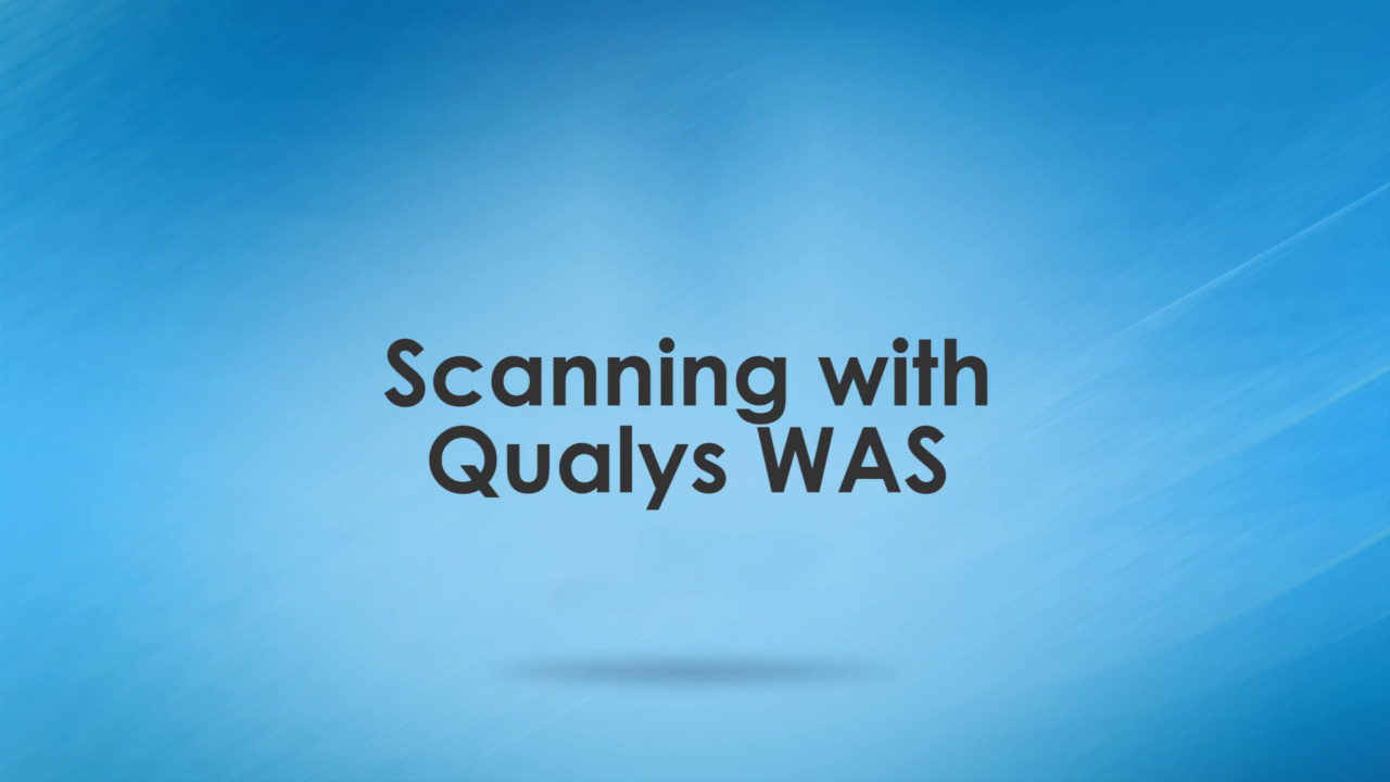 WAS Training Scanning with Qualys WAS